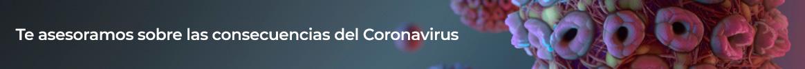 Te asesoramos sobre las consecuencias del Coronavirus